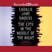 The City in the Middle of the Night audiobook by Charlie Jane Anders