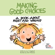 Making Good Choices - A Book about Right and Wrong ebook by Lisa O Engelhardt,Anne FitzGerald