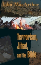 Terrorism, Jihad, and the Bible ebook by John MacArthur