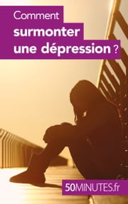 Comment surmonter une dépression ? ebook by Aurélie Cosyns,50 minutes