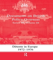 Detente in Europe, 1972-1976 - Documents on British Policy Overseas, Series III, Volume III ebook by Gill Bennett,Keith A. Hamilton
