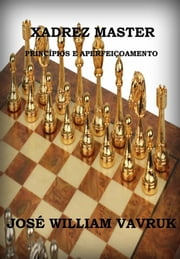Xadrez Master PrincÍpios E AperfeiÇoamento ebook by JosÉ William Vavruk