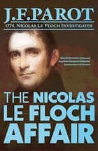 The Nicolas Le Floch Affair: Nicolas Le Floch Investigation #4 ebook by Jean-François Parot, Howard Curtis Howard Curtis