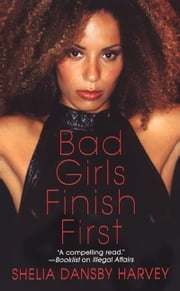 Bad Girls Finish First ebook by Shelia Dansby Harvey