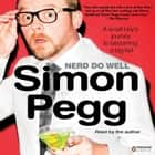 Nerd Do Well - A Small Boy's Journey to Becoming a Big Kid audiobook by Simon Pegg, Simon Pegg