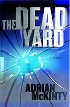 The Dead Yard - A Novel ebook by Adrian McKinty