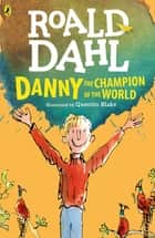 Danny the Champion of the World ebook by Roald Dahl, Quentin Blake