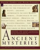 Ancient Mysteries - Discover the latest intriguiging, Scientifically sound explinations to Age-old puzzles ebook by Peter James, Nick Thorpe
