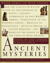 Ancient Mysteries - Discover the latest intriguiging, Scientifically sound explinations to Age-old puzzles ebook by Peter James,Nick Thorpe