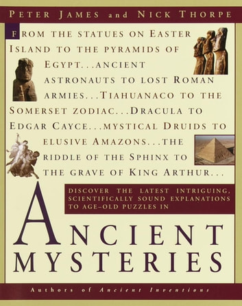 Ancient Mysteries - Discover the latest intriguiging, Scientifically sound explinations to Age-oldpuzzles ebook by Peter James,Nick Thorpe