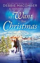 All I Want For Christmas/The Snow Bride/An Alaskan Christmas ebook by Debbie Macomber, Jennifer Snow