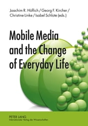 Mobile Media and the Change of Everyday Life ebook by