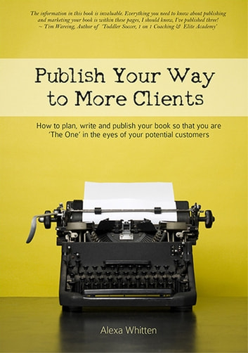 Publish Your Way to More Clients ebook by Alexa Whitten