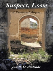 Suspect, Love - A Profound Abysm ebook by Judith D. Andrade
