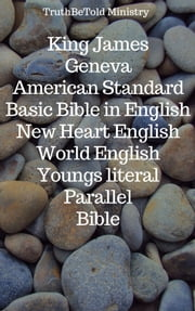 King James - Geneva - American Standard - Basic Bible in English - New Heart English - World English - Youngs literal - Parallel Bible - King James 1611 - Geneva 1560 - American Standard 1901 - Basic English 1949 - New Heart 2010 - World English 2000 - Young'S Literal 1898 ebook by TruthBeTold Ministry, Joern Andre Halseth, King James,...