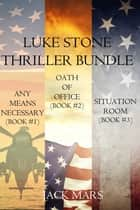 Luke Stone Thriller Bundle: Any Means Necessary (#1), Oath of Office (#2) and Situation Room (#3) ebook by Jack Mars