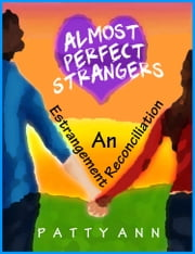Almost Perfect Strangers ~ An Estrangement Reconciliation ebook by Patty Ann