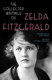 The Collected Writings of Zelda Fitzgerald ebook by Zelda Fitzgerald, Matthew J. Bruccoli, Mary Gordon