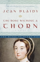 The Rose Without a Thorn - A Novel ebook by Jean Plaidy