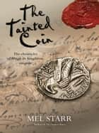 The Tainted Coin ebook by Mel Starr