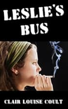 Leslie's Bus ebook by Clair Louise Coult