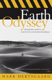Earth Odyssey - Around the World in Search of Our Environmental Future ebook by Mark Hertsgaard