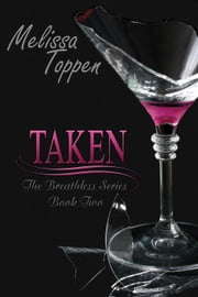 Taken - The Breathless Series, #2 Ebook di Melissa Toppen