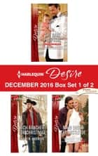 Harlequin Desire December 2016 - Box Set 1 of 2 - The Baby Proposal\Maid Under the Mistletoe\Rich Rancher for Christmas ebook by Andrea Laurence, Maureen Child, Sarah M. Anderson