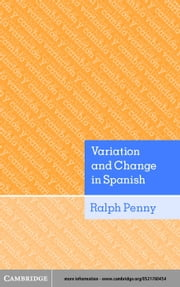 Variation and Change in Spanish ebook by Penny, Ralph