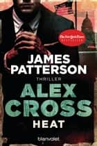 Heat - Alex Cross 15 - - Thriller ebook by James Patterson, Leo Strohm