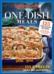 SOUTHERN LIVING One Dish Meals - 125 TopRated Recipes Skillet Suppers, Pasta, Pot Pies, Soups, Stews & More ebook by The Editors of Southern Living
