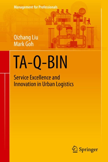 TA-Q-BIN - Service Excellence and Innovation in Urban Logistics ebook by Qizhang Liu,Mark Goh