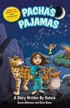 Pacha's Pajamas - A Story Written by Nature ebook by Aaron Ableman, Dave Room