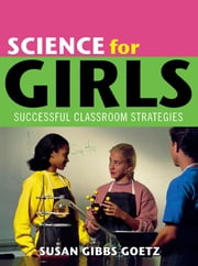 Science for Girls - Successful Classroom Strategies ebook by Susan Gibbs Goetz