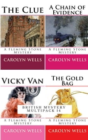 British Mystery Multipack Vol. 14 – The Fleming Stone Collection: The Clue, The Gold Bag, A Chain of Evidence and Vicky Van (Illustrated)