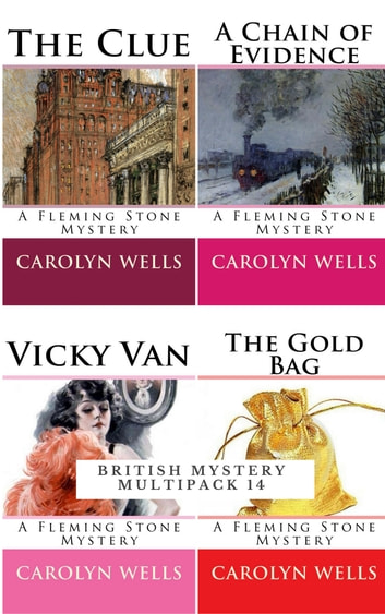 British Mystery Multipack Vol. 14 – The Fleming Stone Collection: The Clue, The Gold Bag, A Chain of Evidence and Vicky Van (Illustrated) - The Clue, The Gold Bag, A Chain of Evidence and Vicky Van eBook by Carolyn Wells