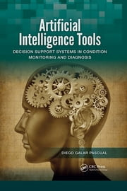 Artificial Intelligence Tools - Decision Support Systems in Condition Monitoring and DIagnosis ebook by Diego Galar Pascual