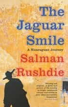 The Jaguar Smile eBook by Salman Rushdie