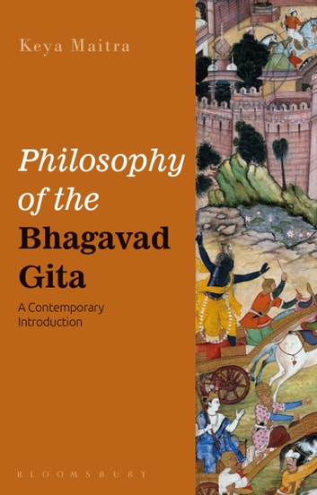 Philosophy of the Bhagavad Gita - A Contemporary Introduction ebook by Professor Keya Maitra