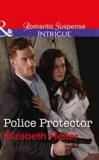 Police Protector (Mills & Boon Intrigue) (The Lawmen: Bullets and Brawn, Book 2) ebook by Elizabeth Heiter