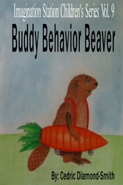 Buddy Behavior Beaver: Imagination Station Children's Series Vol. 9 ebook by Yolanda Diamond