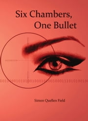 Six Chambers, One Bullet ebook by Simon Quellen Field