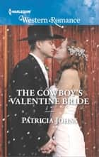 The Cowboy's Valentine Bride ebook by Patricia Johns