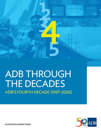 ADB Through the Decades: ADB's Fourth Decade (1997-2006) ebook by Asian Development Bank