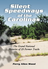Silent Speedways of the Carolinas - The Grand National Histories of 29 Former Tracks ebook by Perry Allen Wood