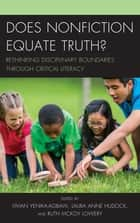 Does Nonfiction Equate Truth? - Rethinking Disciplinary Boundaries through Critical Literacy eBook by Vivian Yenika-Agbaw, Laura Anne Hudock, Ruth McKoy Lowery
