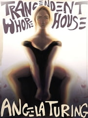 Transcendental Whorehouse ebook by Angela Turing
