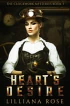 Heart's Desire - Clockwork Mysteries, #3 ebook by Lilliana Rose