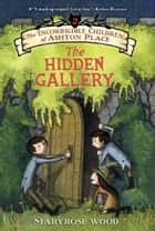 The Incorrigible Children of Ashton Place: Book II - The Hidden Gallery ebook by Maryrose Wood, Jon Klassen