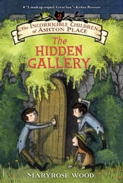 The Incorrigible Children of Ashton Place: Book II - The Hidden Gallery ebook by Maryrose Wood,Jon Klassen